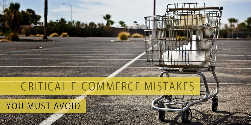 Critical Mistakes That E-Commerce Startups Must Avoid