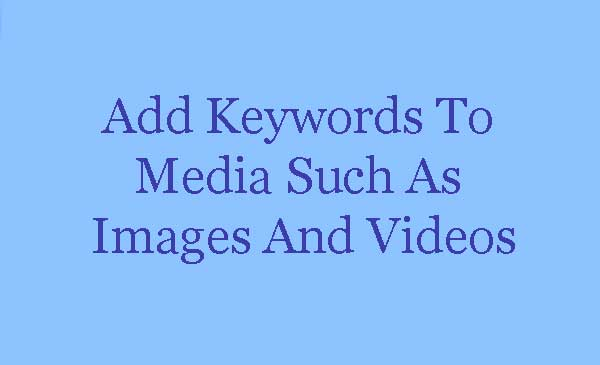 Add Keywords In Images And Videos